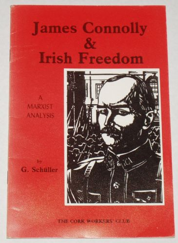 James Connolly and Irish Freedom - A Marxist Analysis, by G Schuller